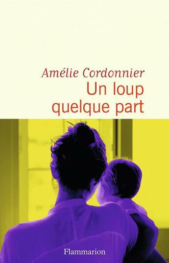 Couverture du livre « Un loup quelque part » de Cordonnier Amelie aux éditions Flammarion