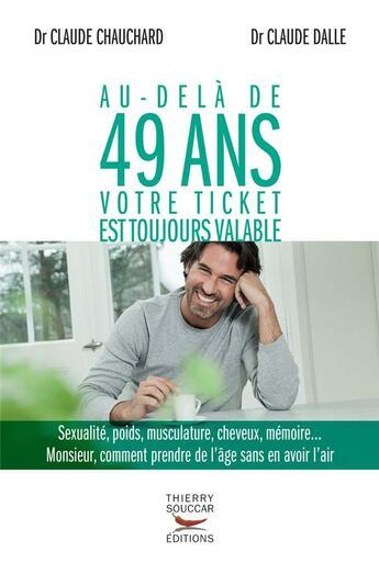 Couverture du livre « Au-delà de 49 ans votre ticket est toujours valable » de Claude Dalle et Claude Chauchard aux éditions Thierry Souccar
