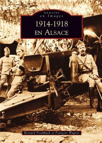Couverture du livre « 1914-1918 en Alsace » de Bernard Fischbach et Francois Wagner aux éditions Editions Sutton