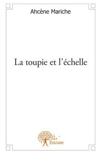 Couverture du livre « La toupie et l'échelle » de Ahcene Mariche aux éditions Edilivre-aparis