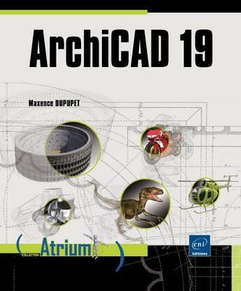 Couverture du livre « ArchiCAD 19 » de Maxence Dupupet aux éditions Eni