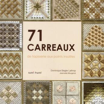 Couverture du livre « 71 carrés de tapisserie aux points insolites » de Dominique Siedler aux éditions Tutti Frutti