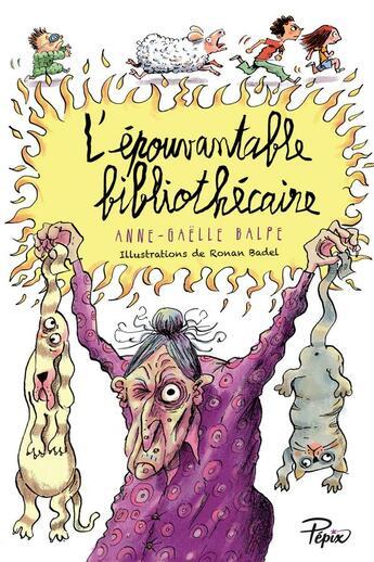 Couverture du livre « L'épouvantable bibliothécaire » de Ronan Badel et Anne-Gaelle Balpe aux éditions Sarbacane
