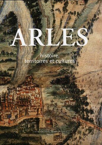 Couverture du livre « Arles ; histoire, territoires et cultures » de Odile Caylux aux éditions Actes Sud