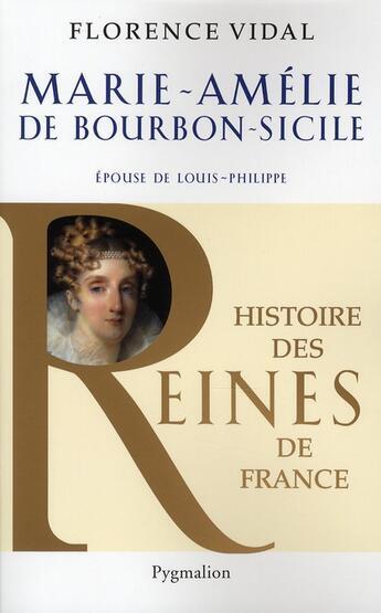 Couverture du livre « Marie-Amélie de Bourbon-Sicile ; épouse de Louis-Philippe » de Florence Vidal aux éditions Pygmalion