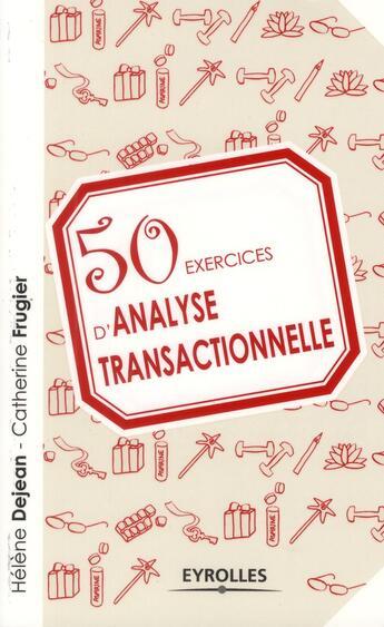 Couverture du livre « 50 exercices d'analyse transactionnelle » de Helen Dejean et Catherine Frugier aux éditions Eyrolles