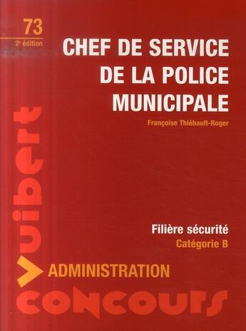 Couverture du livre « Chef de service de la police municipale ; catégorie b ; filière sécurité (2e édition) » de Francoise Thibault-Roger aux éditions Vuibert