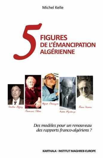 Couverture du livre « 5 Figures De L'Emancipation Algerienne » de Michel Kelle aux éditions Karthala