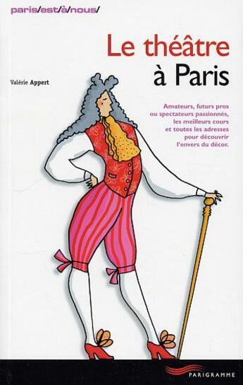 Couverture du livre « Le théâtre à Paris » de Valerie Appert aux éditions Parigramme