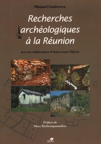 Couverture du livre « Recherches archéologiques à la Réunion » de Manuel Gutierrez et Anne-Laure Dijoux aux éditions Sepia