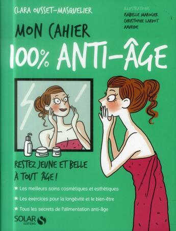 Couverture du livre « MON CAHIER ; anti-âge » de Clara Ousset-Masquelier aux éditions Solar