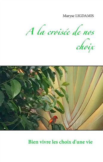 Couverture du livre « À la croisée de nos choix ; comment mieux vivre les changements dans notre vie ? » de Maryse Ligdamis aux éditions Books On Demand