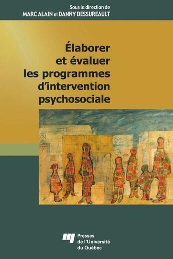 Couverture du livre « Élaborer et évaluer les programmes d'intervention psychosociale » de Danny Dessureault et Marc Alain aux éditions Presses De L'universite Du Quebec