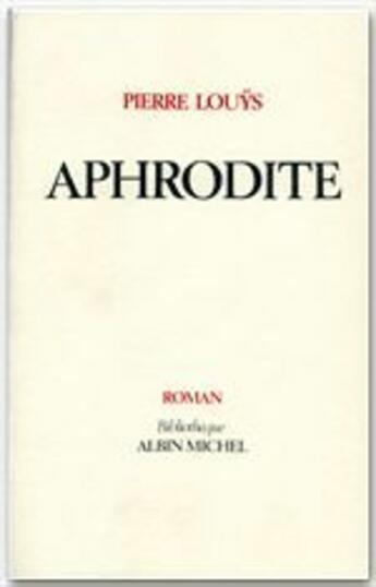 Couverture du livre « Aphrodite » de Pierre Louys aux éditions Albin Michel