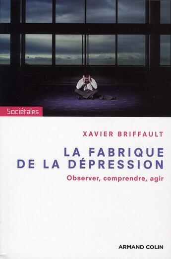 Couverture du livre « La fabrique de la dépression ; observer, comprendre, agir » de Xavier Briffault aux éditions Armand Colin