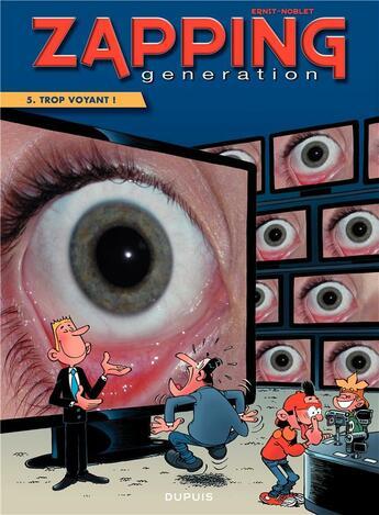 Couverture du livre « Zapping génération t.5 ; trop voyant ! » de Serge Ernst et Noblet aux éditions Dupuis