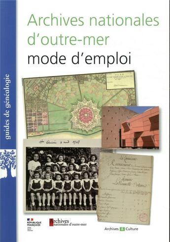 Couverture du livre « Archives nationales d'outre-mer, mode d'emploi » de Collectif aux éditions Archives Et Culture