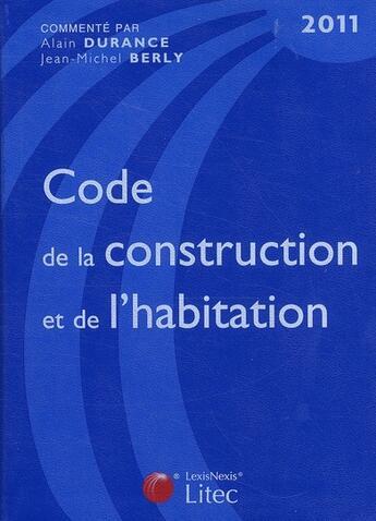 Couverture du livre « Code de la construction et de l'habitation 2011 » de Jean-Michel Berly et Alain Durance aux éditions Lexisnexis