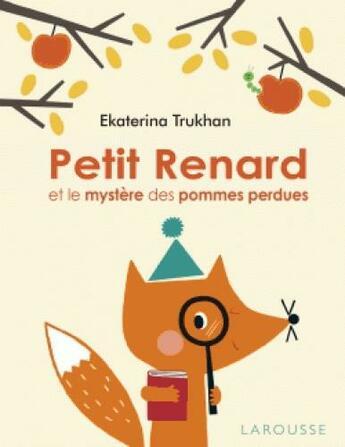 Couverture du livre « Petit renard et le mystère des pommes perdues » de Ekaterina Trukhan aux éditions Larousse