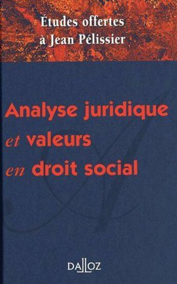 Couverture du livre « Analyse juridique et valeurs en droit social ; études offertes à Jean Pélissier » de Collectif aux éditions Dalloz