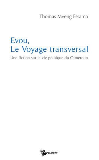 Couverture du livre « Evou, le voyage transversal ; une fiction sur la vie politique du Cameroun » de Thomas Mveng aux éditions Publibook