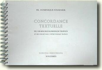 Couverture du livre « Concordance textuelle ; graduale triplex et offertoriale triplex » de Dominique Fournier aux éditions Solesmes