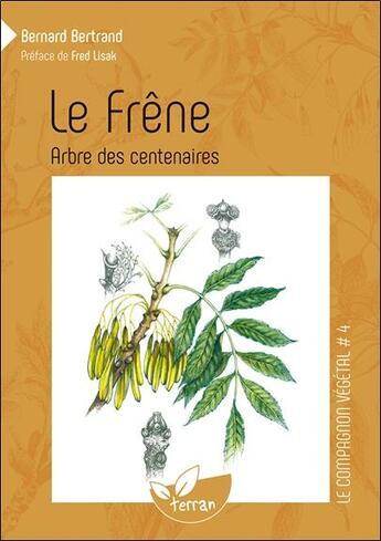 Couverture du livre « Le frêne, arbre des centenaires » de Bernard Bertrand aux éditions De Terran