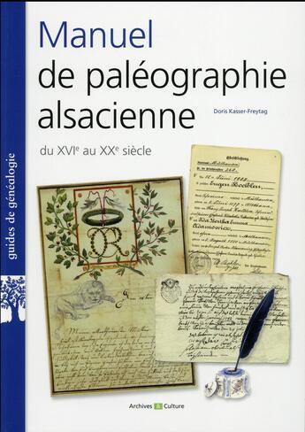 Couverture du livre « Manuel de paléographie alsacienne ; du XVIe au XXe siècle » de Doris Kasser-Freytag aux éditions Archives Et Culture