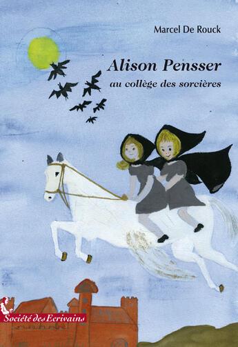 Couverture du livre « Alison pensser au collège des sorcières » de Marcel De Rouck aux éditions Societe Des Ecrivains