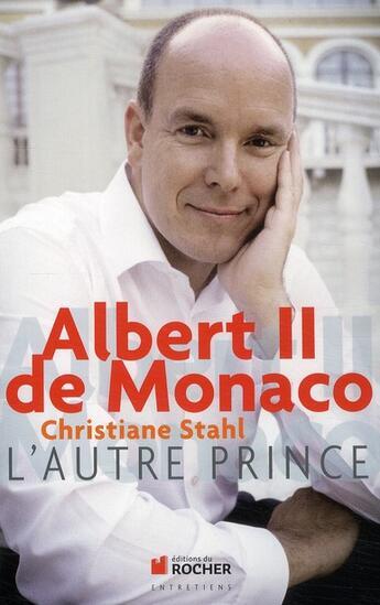 Couverture du livre « Albert II de Monaco ; l'autre prince » de Christiane Stahl aux éditions Rocher