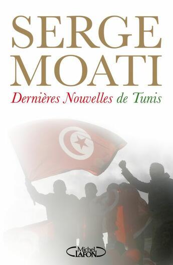 Couverture du livre « Dernières nouvelles de Tunis » de Serge Moati aux éditions Michel Lafon