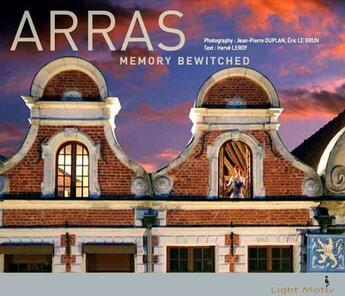 Couverture du livre « Arras, memory bewitched » de Eric Le Brun et Herve Leroy et Jean-Pierre Duplan aux éditions Light Motiv