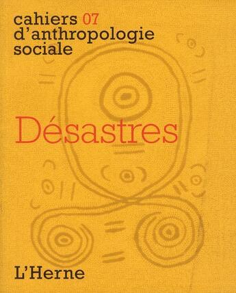 Couverture du livre « CAHIERS D'ANTHROPOLOGIE SOCIALE T.7 ; désastres » de Collectif aux éditions L'herne