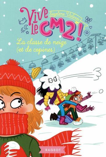 Couverture du livre « La classe de neige (et de copines) ; vive le CM2 ! » de Segolene Valente aux éditions Rageot