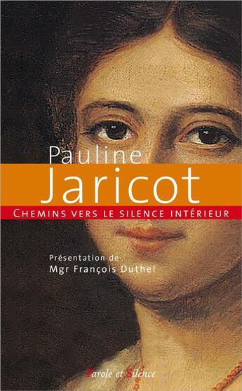 Couverture du livre « Chemins vers le silence intérieur avec Pauline Jaricot » de Francois Duthel aux éditions Parole Et Silence