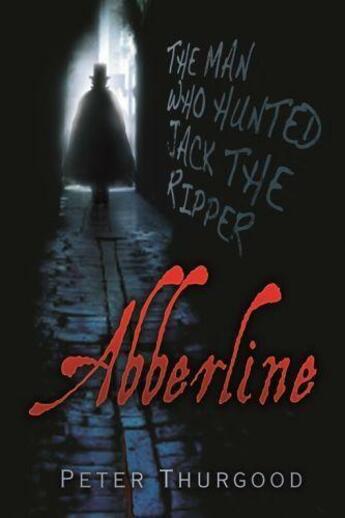 Couverture du livre « Abberline » de Thurgood Peter aux éditions History Press Digital