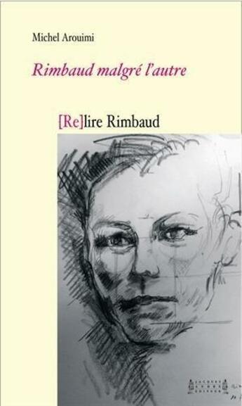 Couverture du livre « Rimbaud malgre l'autre, (re)lire rimbaud » de Michel Arouimi aux éditions Jacques Andre