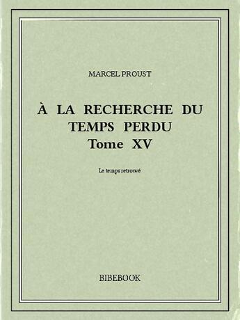 Couverture du livre « à la recherche du temps perdu t.15 » de Marcel Proust aux éditions Bibebook