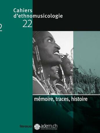 Couverture du livre « CAHIERS D'ETHNOMUSICOLOGIE T.22 ; mémoire, traces, histoire » de Collectif aux éditions Infolio