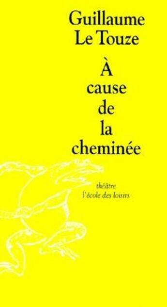 Couverture du livre « à cause de la cheminée » de Le Touze Guillaume aux éditions Ecole Des Loisirs