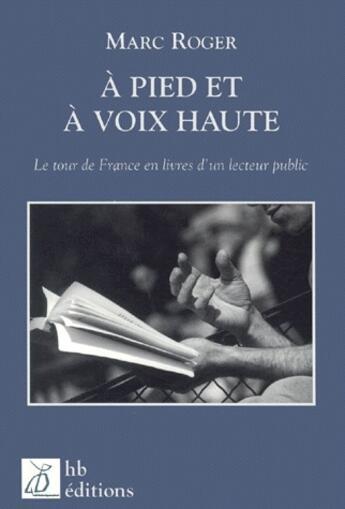 Couverture du livre « À pied et à voix haute ; le tour de France en livres d'un lecteur public » de Marc Roger aux éditions Hb Editions