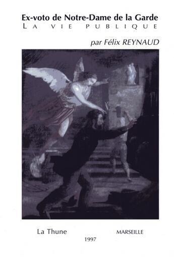 Couverture du livre « Ex-Voto De Notre Dame De La Garde ; La Vie Publique » de Felix Reynaud aux éditions La Thune