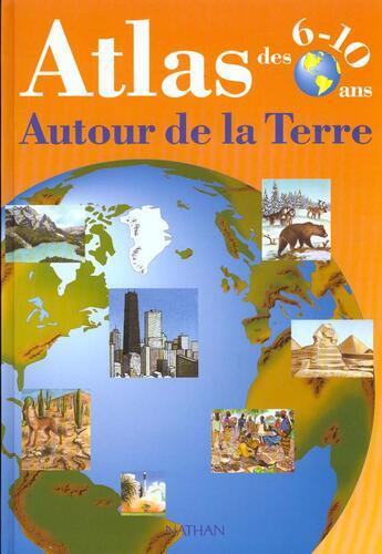 Couverture du livre « Atlas Des 6-10 Ans Autour De La Terre » de Collectif aux éditions Nathan