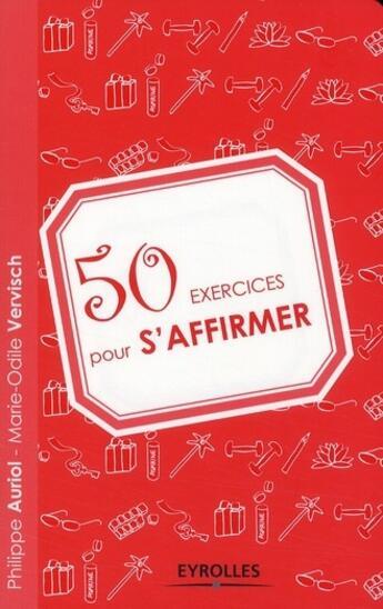 Couverture du livre « 50 exercices pour s'affirmer » de Marie-Odile Vervisch et Philippe Auriol aux éditions Organisation