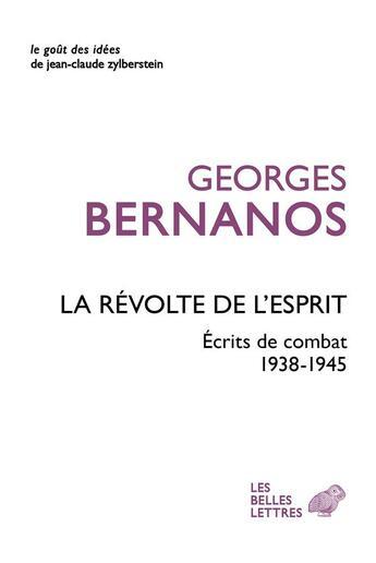 Couverture du livre « La révolte de l'esprit ; écrits de combat 1938-1945 » de Georges Bernanos aux éditions Belles Lettres