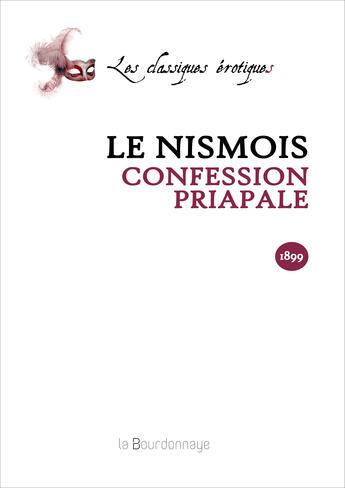 Couverture du livre « Confession Priapale- 2eme Ed. » de Le Nismois aux éditions La Bourdonnaye