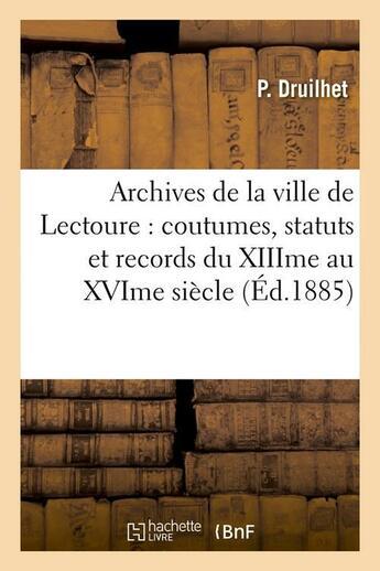Couverture du livre « Archives De La Ville De Lectoure : Coutumes, Statuts Et Records Du Xiiime Au Xvime Siecle (Ed.1885) » de  aux éditions Hachette Bnf