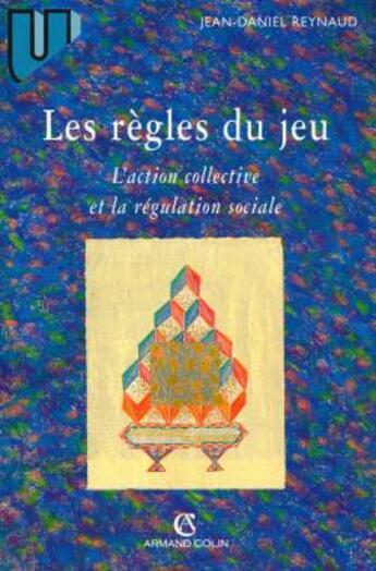 Couverture du livre « Les regles du jeu - l'action collective et la regulation sociale » de Jean-Daniel Reynaud aux éditions Armand Colin
