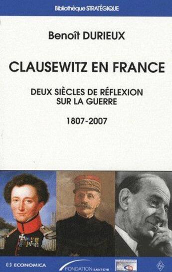 Couverture du livre « Clausewitz en France ; deux siècles de réflexion sur la guerre 1807-2007 » de Benoit Durieux aux éditions Economica