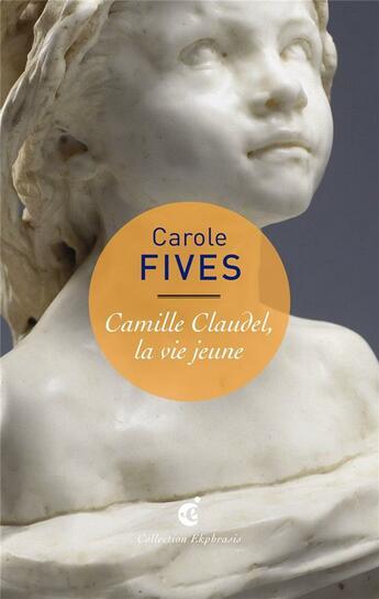Couverture du livre « Camille Claudel, la vie jeune » de Carole Fives aux éditions Invenit